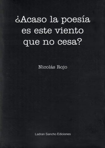 Tapa del Libro: ¿Acaso la poesía es ese viento que no cesa? de Nicolás Rojo